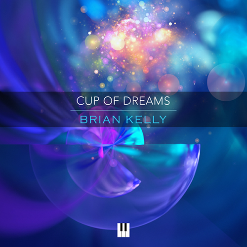 Cup of Dreams - solo piano music by Brian Kelly
