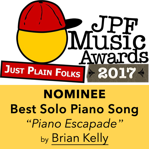 Brian Kelly - 2017 Just Plain Folks Music Awards - Nominee for Best Solo Piano Song - Piano Escapade