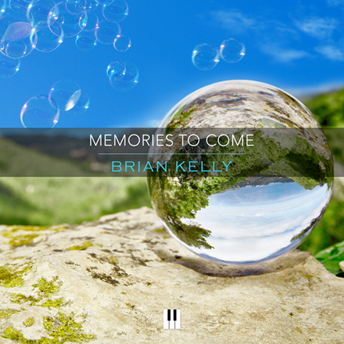 Memories to Come - solo piano music by Brian Kelly